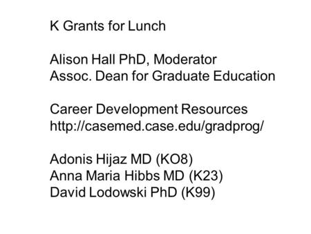 K Grants for Lunch Alison Hall PhD, Moderator Assoc. Dean for Graduate Education Career Development Resources  Adonis.