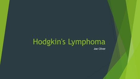 Hodgkin's Lymphoma Joe Cliver. Definition  Hodgkin's lymphoma or formerly known as Hodgkin's disease is a cancer of the lymphatic system, which is part.
