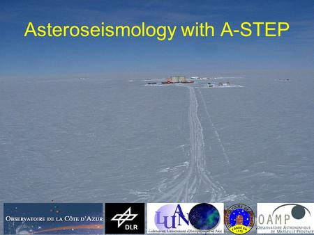 Asteroseismology with A-STEP The sun from the South Pole Grec, Fossat & Pomerantz, 1980, Nature, 288, 541.
