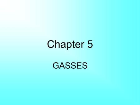 Chapter 5 GASSES.