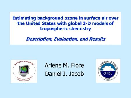 Estimating background ozone in surface air over the United States with global 3-D models of tropospheric chemistry Description, Evaluation, and Results.