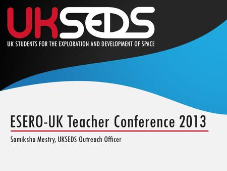 Samiksha Mestry, UKSEDS Outreach Officer ESERO-UK Teacher Conference 2013.