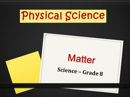 Physical Science Matter Science – Grade 8.