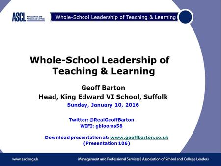 Raising Your Game Whole-School Leadership of Teaching & Learning Geoff Barton Head, King Edward VI School, Suffolk Sunday, January 10, 2016 Download presentation.