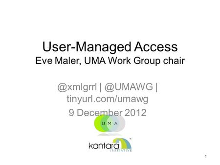 User-Managed Access Eve Maler, UMA Work Group  | tinyurl.com/umawg 9 December 2012 1.