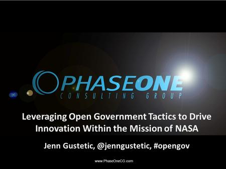 Leveraging Open Government Tactics to Drive Innovation Within the Mission of NASA Jenn #opengov.