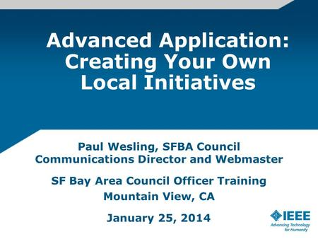 Advanced Application: Creating Your Own Local Initiatives Paul Wesling, SFBA Council Communications Director and Webmaster SF Bay Area Council Officer.
