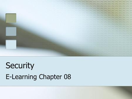 Security E-Learning Chapter 08. Security Control access to your web site –3 Techinques for Identifying users Giving users access to your site Securing.