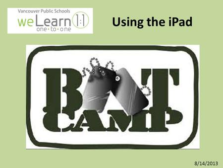 Using the iPad 8/14/2013. Learning Target I can learn to navigate and use my iPad. Success Criterion: – I can complete at least half of the items on the.