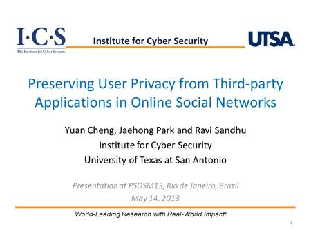 Preserving User Privacy from Third-party Applications in Online Social Networks Yuan Cheng, Jaehong Park and Ravi Sandhu Institute for Cyber Security University.