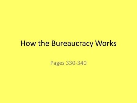 How the Bureaucracy Works Pages 330-340. A GENCIES Congress creates any kind of department, agency or commission through its power listed in Article I,