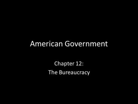 American Government Chapter 12: The Bureaucracy. What is Bureaucracy? A large organization that is structured hierarchically to carry out specific functions.