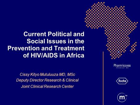 TM Current Political and Social Issues in the Prevention and Treatment of HIV/AIDS in Africa Cissy Kityo Mutuluuza MD, MSc Deputy Director Research & Clinical.