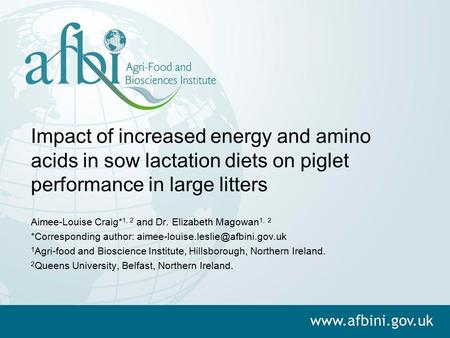 Impact of increased energy and amino acids in sow lactation diets on piglet performance in large litters Aimee-Louise Craig*1, 2 and Dr. Elizabeth Magowan1,