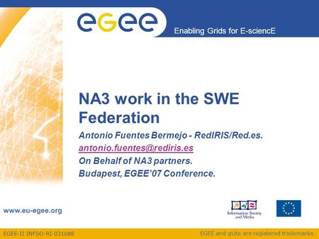 EGEE-II INFSO-RI-031688 Enabling Grids for E-sciencE www.eu-egee.org EGEE and gLite are registered trademarks NA3 work in the SWE Federation Antonio Fuentes.