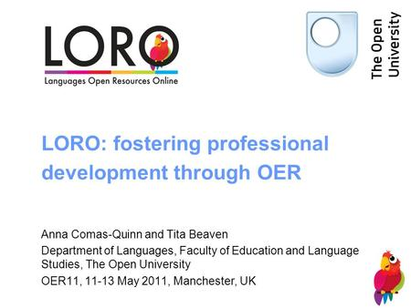 LORO: fostering professional development through OER Anna Comas-Quinn and Tita Beaven Department of Languages, Faculty of Education and Language Studies,