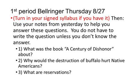 1 st period Bellringer Thursday 8/27 (Turn in your signed syllabus if you have it) Then: Use your notes from yesterday to help you answer these questions.