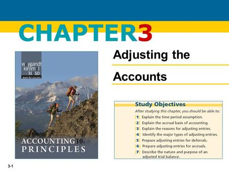 "3-1 CHAPTER3 Adjusting the Accounts. 3-2  Generally a month, a quarter, or a year.  Also known as the ""Periodicity Assumption"" Timing Issues Accountants."