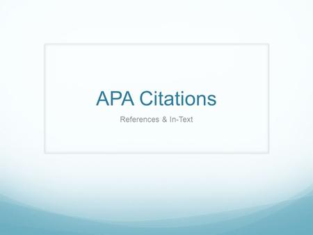 APA Citations References & In-Text. The Basics What are citations? A way for the researcher to credit others for information and ideas that are not his.