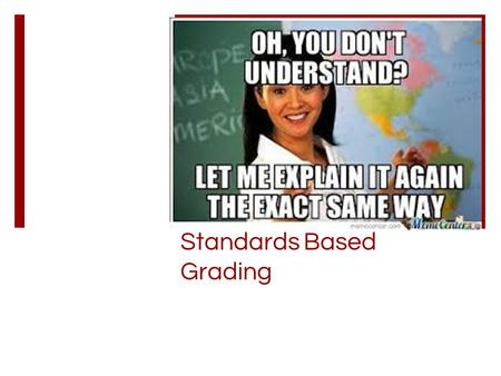 Standards Based Grading. How is it different? Traditional Grade for each assignment Grade may accidentally be focused more on one concept than another,