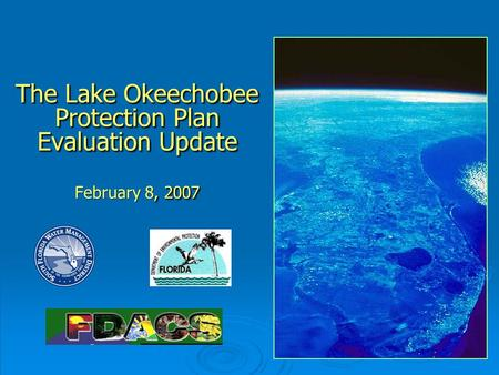 The Lake Okeechobee Protection Plan Evaluation Update, 2007 The Lake Okeechobee Protection Plan Evaluation Update February 8, 2007.
