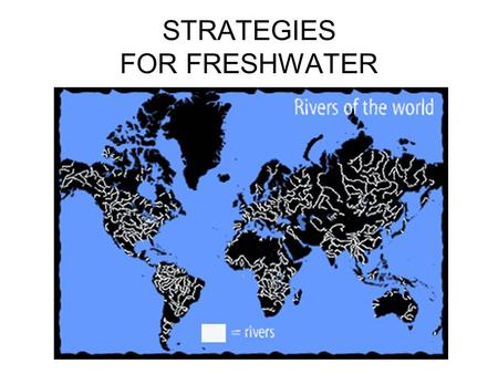STRATEGIES FOR FRESHWATER. CONTEXT FOR STRATEGIES.