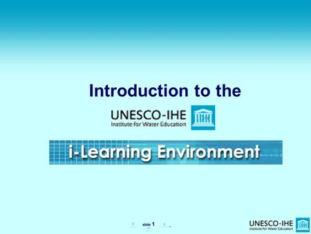 Slide 1   .. Introduction to the. slide 2  ..  The Welcome Screen (http://lms.unesco-ihe.org) Click here to enter.