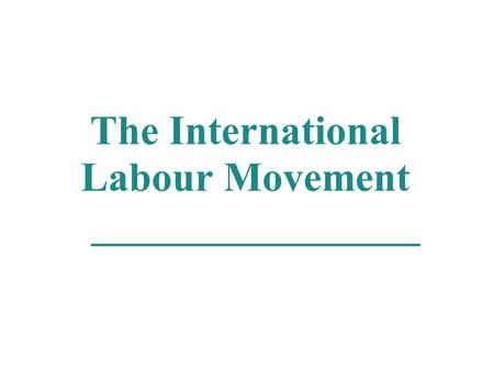 The International Labour Movement ________________.