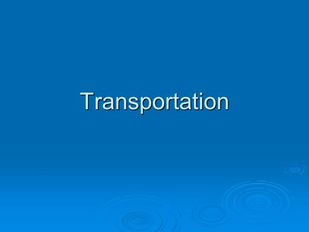Transportation. What is transportation?  What is transportation?  To move products or people from one place to another.  Moving people and things from.