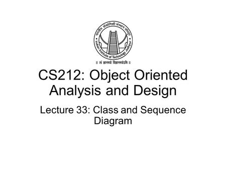CS212: Object Oriented Analysis and Design Lecture 33: Class and Sequence Diagram.