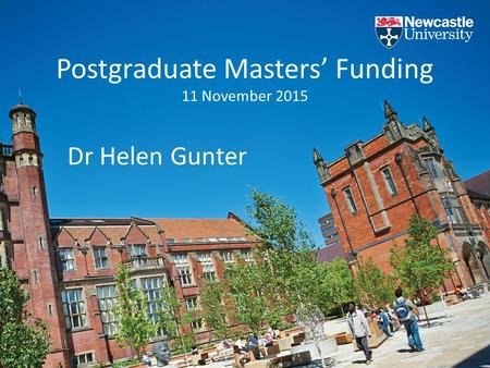 Postgraduate Masters' Funding 11 November 2015 Dr Helen Gunter.