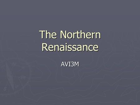The Northern Renaissance AVI3M. Overview By 1500, the ideas of the Italian Renaissance had begun spreading beyond the Alps. They spread into northern.