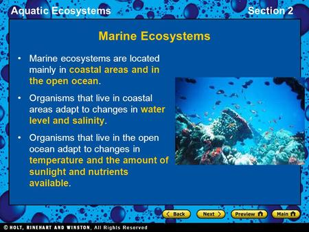 Aquatic EcosystemsSection 2 Marine Ecosystems Marine ecosystems are located mainly in coastal areas and in the open ocean. Organisms that live in coastal.