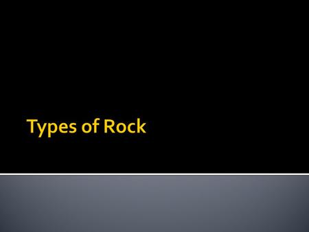  To analyze and describe the types of rocks that appear on Earth.