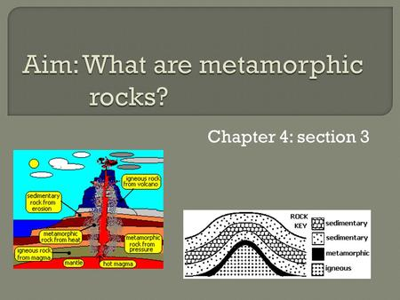 Chapter 4: section 3.  Metamorphic rocks are rocks that have been changed because of changes in temperature and pressure or due to the presence of hot.