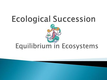 Equilibrium in Ecosystems.  Succession is the series of predictable changes that occur in a community over time.  Succession helps an ecosystem to recover.