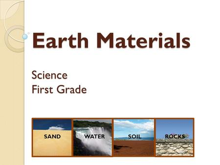 Earth Materials Science First Grade SANDWATERSOILROCKS.