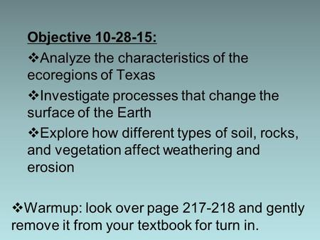 Objective 10-28-15:  Analyze the characteristics of the ecoregions of Texas  Investigate processes that change the surface of the Earth  Explore how.