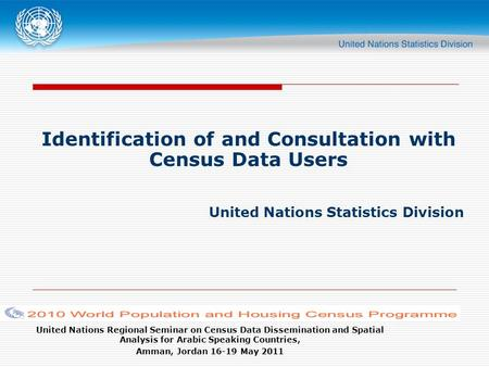 United Nations Regional Seminar on Census Data Dissemination and Spatial Analysis for Arabic Speaking Countries, Amman, Jordan 16-19 May 2011 Identification.