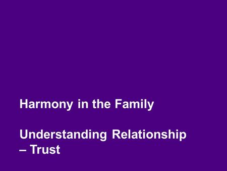 Harmony in the Family Understanding Relationship – Trust