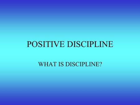 POSITIVE DISCIPLINE WHAT IS DISCIPLINE?. VALUE LINE ACTIVITY: *__________________________________* Spanking is effectiveI don't believe in spanking Mark.