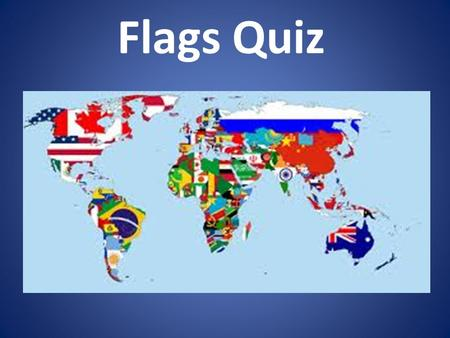 Flags Quiz 1. 2. 3. 4. 5. Peru or Algeria or Iraq.