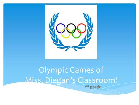 Olympic Games of Miss. Diegan's Classroom! 1 st grade.