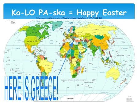 Ka-LO PA-ska = Happy Easter https://www.youtube.com/watch?feature=player_detailpage&v=5VkPRU6C-JQ.