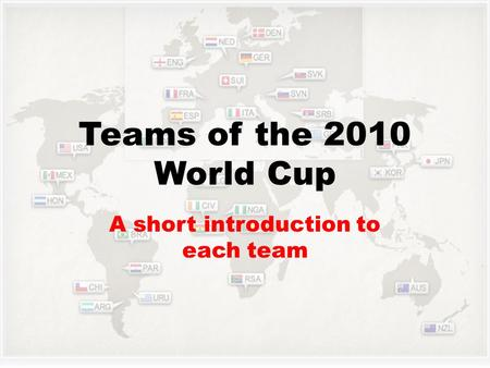 Teams of the 2010 World Cup A short introduction to each team.