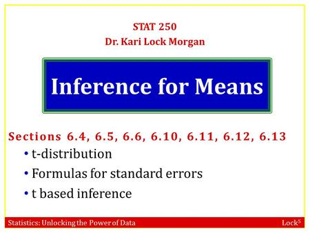 Statistics: Unlocking the Power of Data Lock 5 Inference for Means STAT 250 Dr. Kari Lock Morgan Sections 6.4, 6.5, 6.6, 6.10, 6.11, 6.12, 6.13 t-distribution.