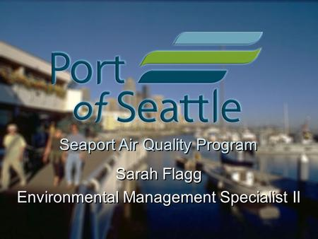 Seaport Air Quality Program Sarah Flagg Environmental Management Specialist II Sarah Flagg Environmental Management Specialist II.