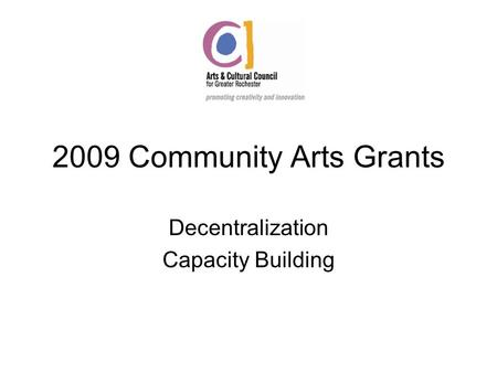 2009 Community Arts Grants Decentralization Capacity Building.