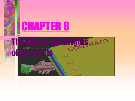 CHAPTER 8 The Nature and Origins of Contracts. Contract Principles Contract = legally enforceable promise or set of promises Agreement- Valid –Offer –Acceptance.