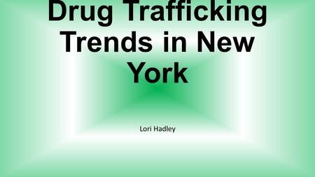 Drug Trafficking Trends in New York Lori Hadley. Intro War on drugs never ended 80,035 drug offense reported in 2013 22,215 involving drug trafficking.